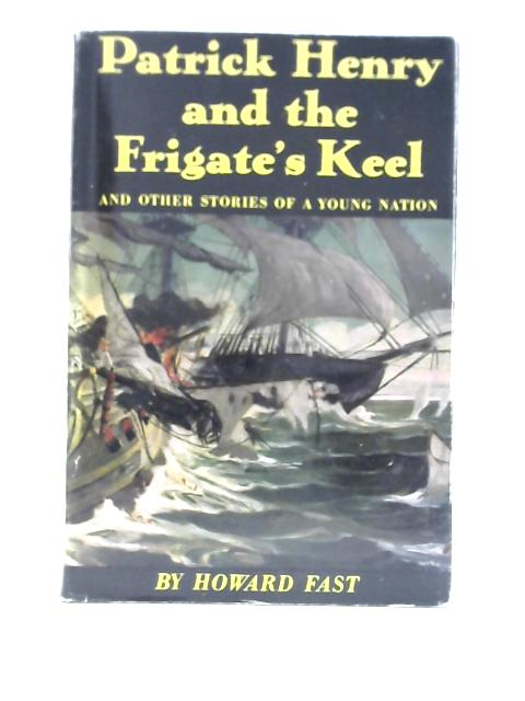 Patrick Henry and the Frigate's Keel By Howard Fast