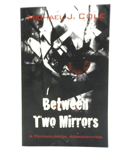 Between Two Mirrors By Michael J. Cole