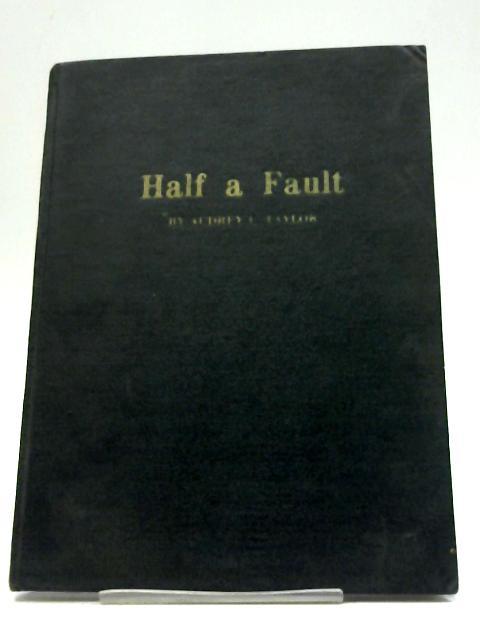 Half a Fault By Audrey E. Taylor