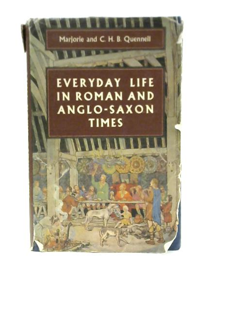 Everyday Life in Roman Anglo-Saxon Times By Marjory and C H B Quennell