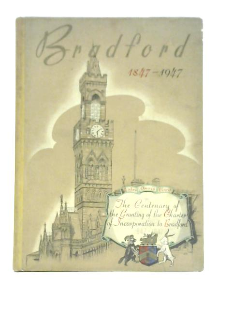 Bradford Centenary Book : The Growth and Development of a Great City 1847-1947 By J.J. Branigan et al
