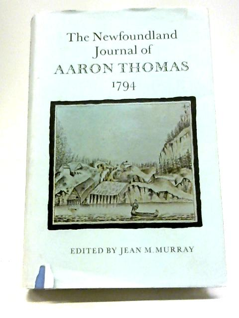 The Newfoundland Journal of Aaron Thomas 1794 By Jean M. Murray