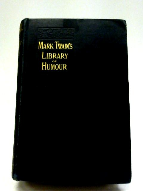 Mark Twain's Library of Humour By Various