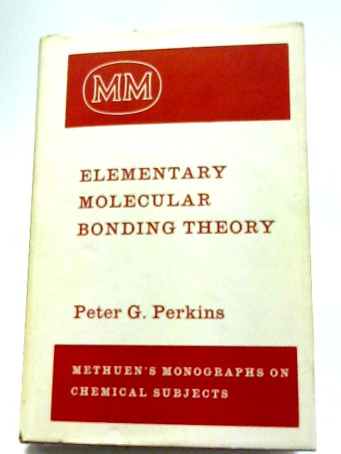 Elementary Molecular Bonding Theory (Monographs on Chemical Subjects) By P.G. Perkins