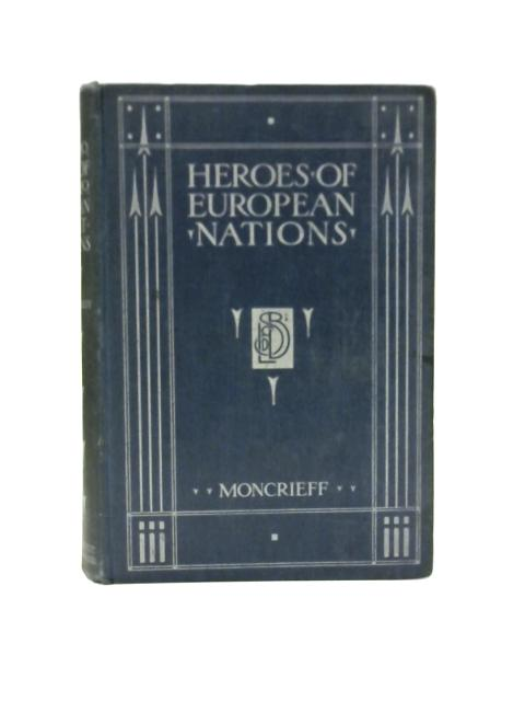 Heroes Of The European Nations By A. R. Hope Moncrieff