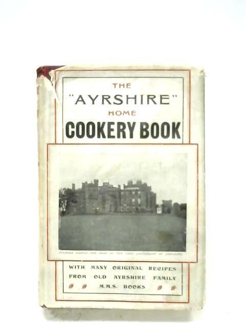 """The """"Ayrshire"""" Cookery Book By Misses J. & C. Kerr"""