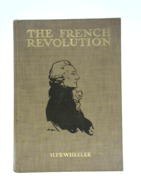 The French Revolution from the Age of Louis XIV to the Coming of Napoleon By Harold F.B.Wheeler