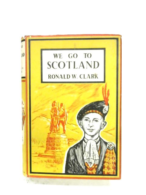 We Go To Scotland By Ronald W. Clark