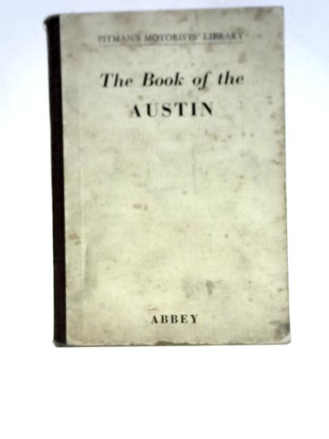 The Book of the Austin: A Practical Handbook Covering A30, A40, A70 and A90 By Staton Abbey