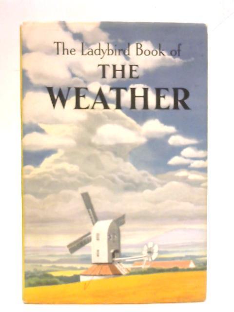 The Ladybird Book of the Weather. Illustrations and Diagrams By Robert Ayton. By F.E. Newing & R. Bowood