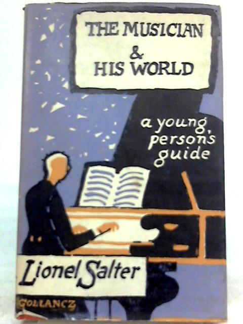 The Musician and His World: A Young Person's Guide By Lionel Salter