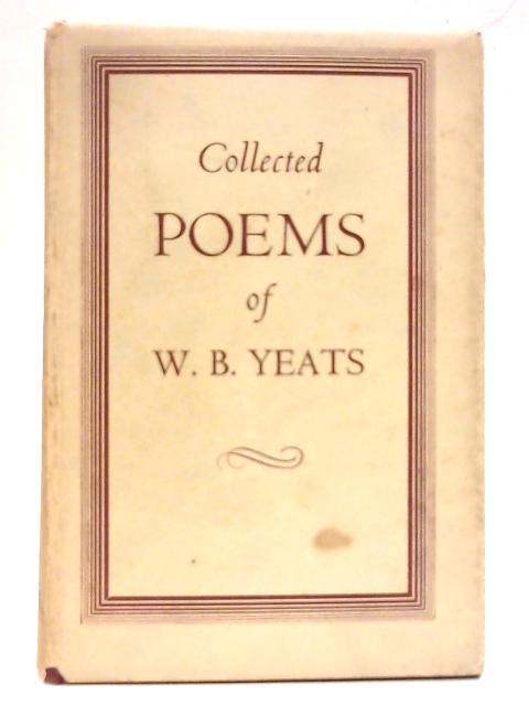 Collected Poems of W.B.Yeats By W. B. Yeats
