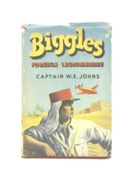 Biggles Foreign Legionnaire By W.E. Johns