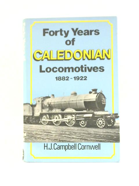 Forty Years of Caledonian Locomotives, 1882-1922 By H.J.Campbell Cornwell