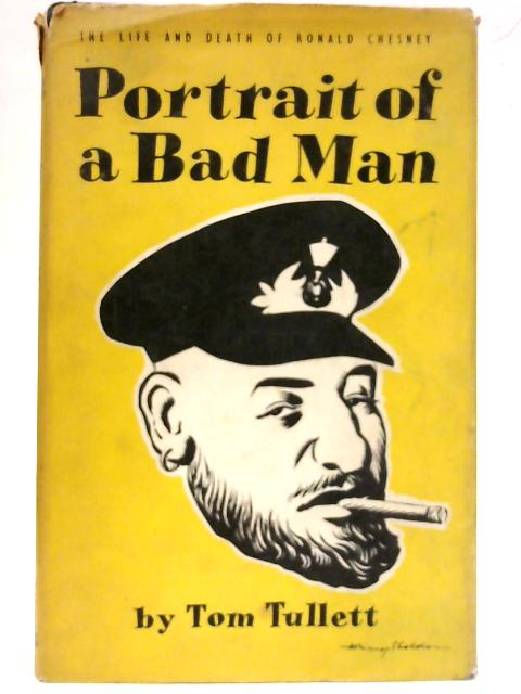 Portrait of a Bad Man the Life and Death of Ronald Chesney By Tom Tullett