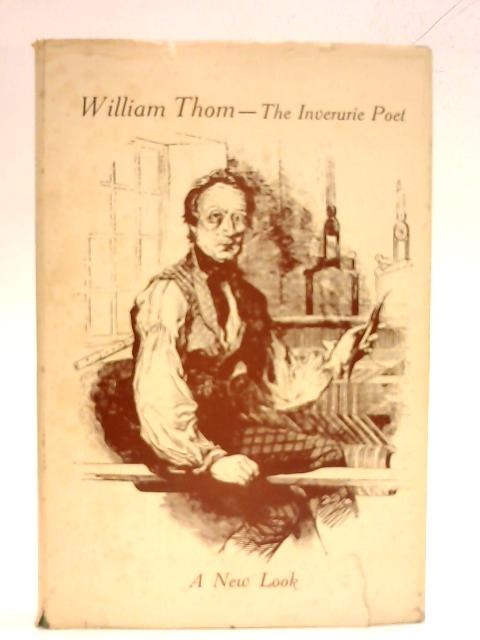 William Thom: The Inverurie Poet - A New Look By Robert Bruce