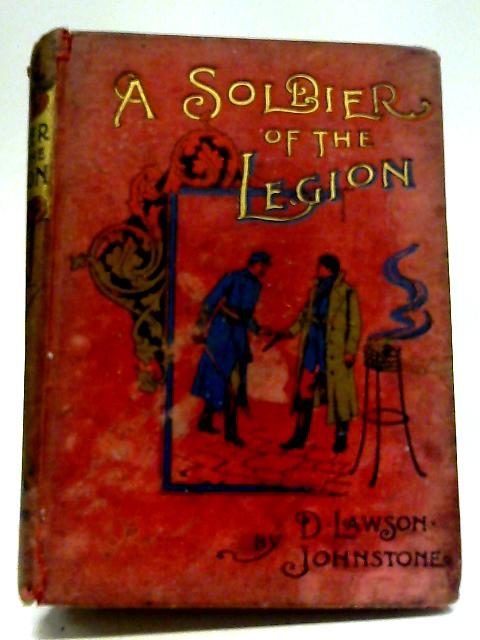 A Soldier of the Legion. A Romance, etc by David Lawson Johnstone