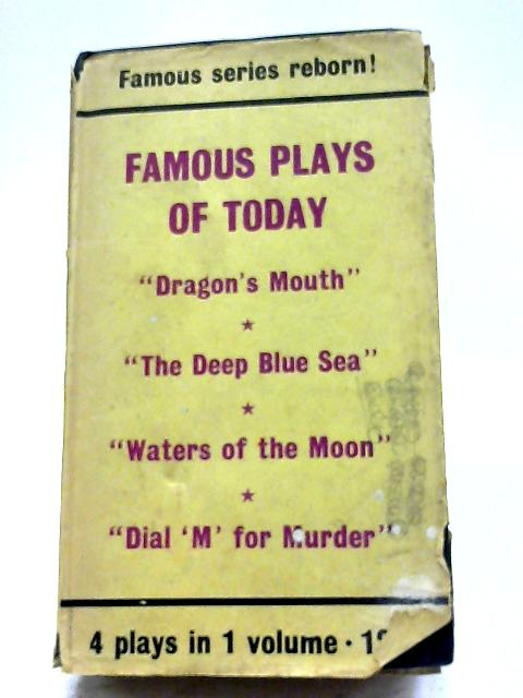 Famous Plays of Today: Dragon's Mouth; The Deep Blue Sea; Waters of the Moon; Dial 'M' for Murder By Various