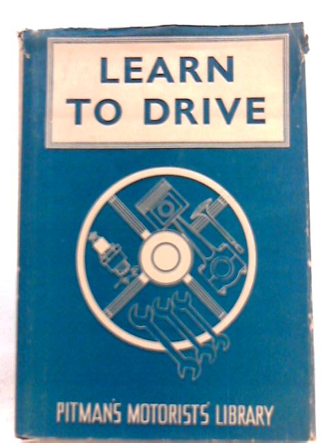 Learn to Drive: A Complete Course of Instruction in the Art of Driving By Oliver Stewart