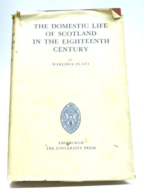 The Domestic Life of Scotland in the Eighteenth Century By Marjorie Plant