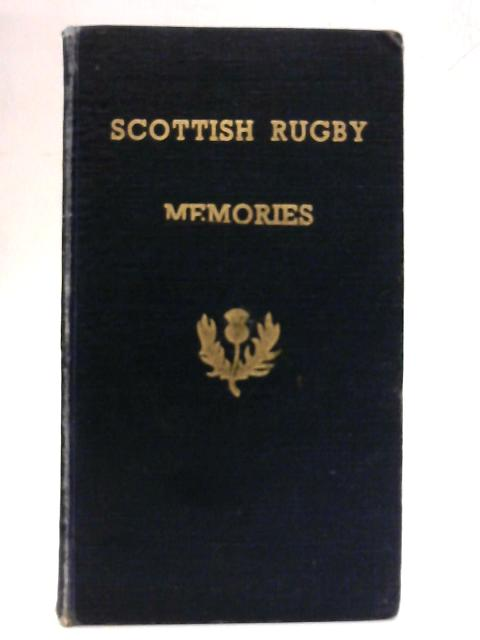 Scottish Rugby Memories - A Souvenir Book of Scottish International Rugby Matches Limited Edition Containing the Programmes of Rugby Football Internationals from 1934 to 1939 with 1939 to 1945 Roll of By Anon