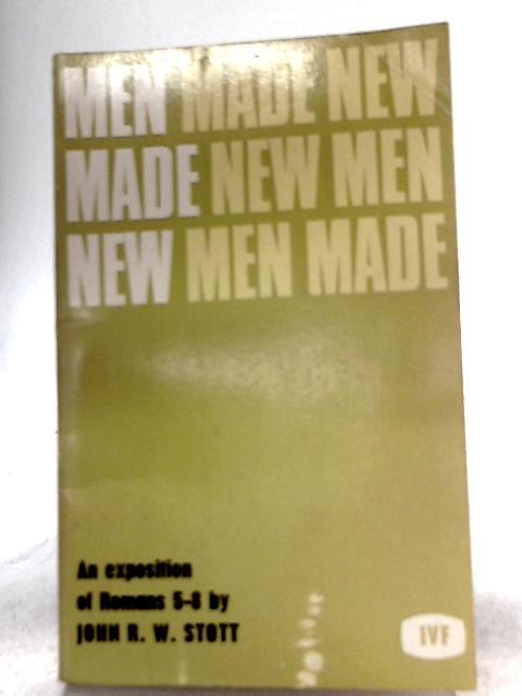 Men Made New, An Exposition of Romans 5-8 by John R. W. Stott