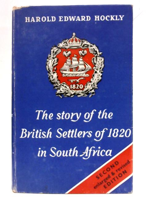 The story of the British Settlers of 1820 in South Africa By Harold Edward Hockly