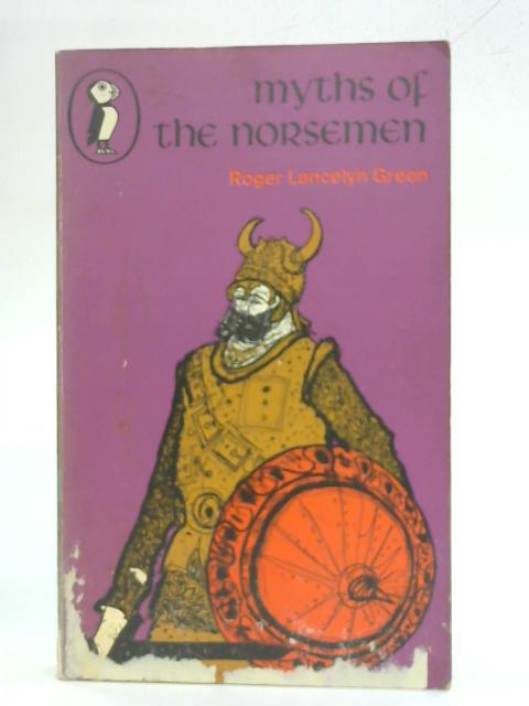 Myths of the Norsemen: Retold from the Old Norse Poems And Tales (Puffin Books) By Roger Lancelyn Green