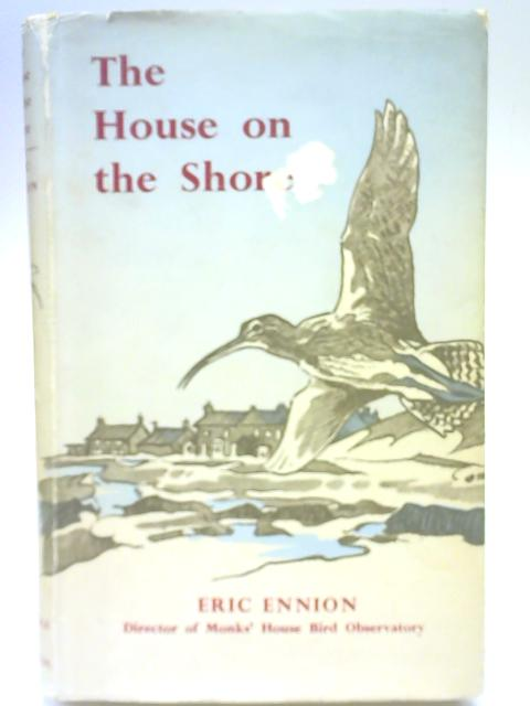 The House on the Shore, the Story of Monks House a Bird Observatory By Eric Ennion