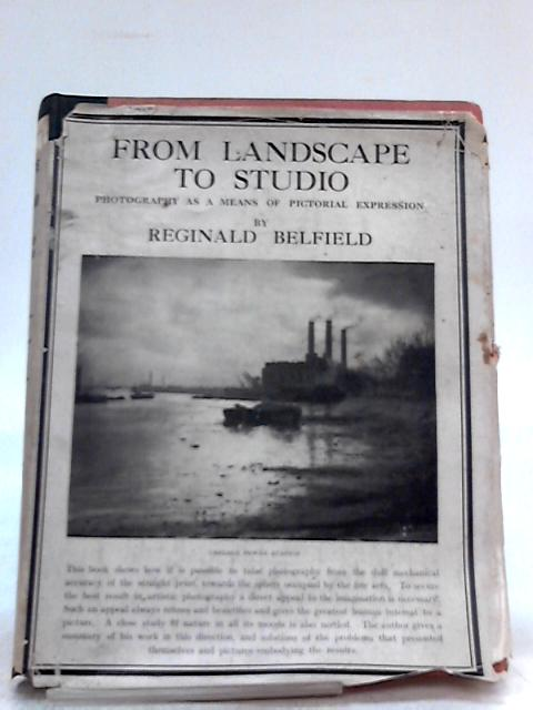 From Landscape to Studio, Photography as a means of pictorial expression by Reginald Belfield