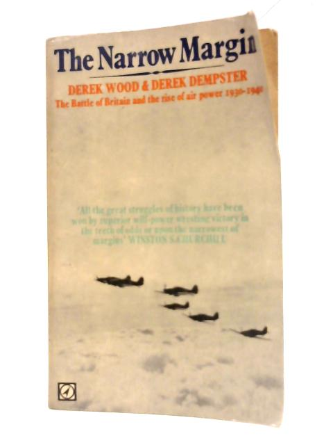 The narrow margin: The battle of Britain and the rise of air power, 1930-40. By Derek Wood & Derek Dempster