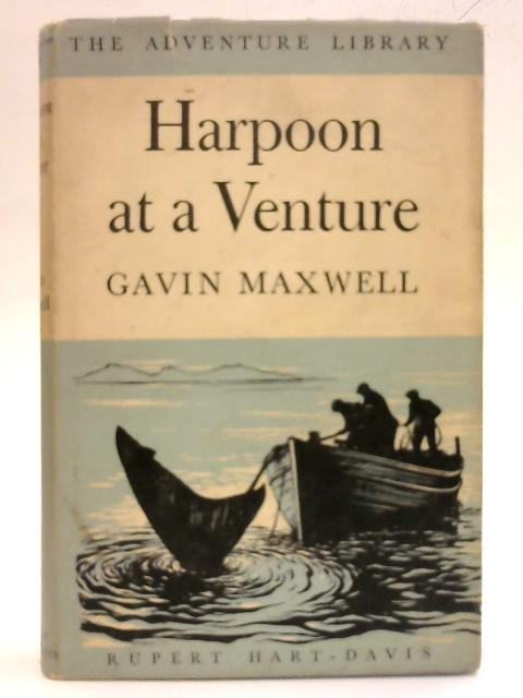 Harpoon at a Venture By Gavin Maxwell