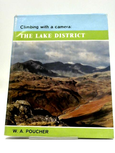 Climbing with a Camera: The Lake District By W. A. Poucher