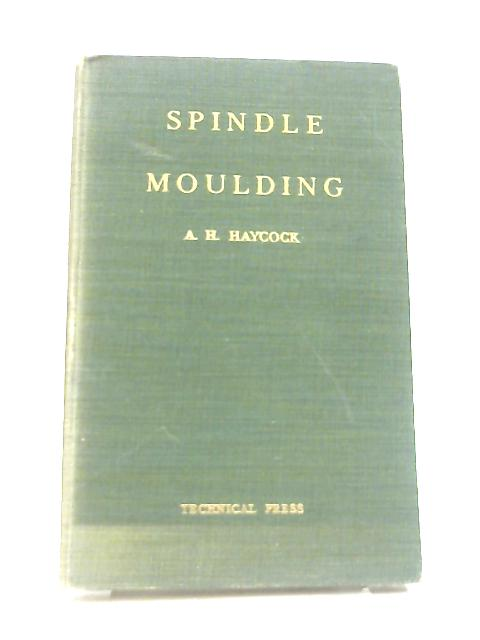 Spindle Moulding By Arthur Henry Haycock
