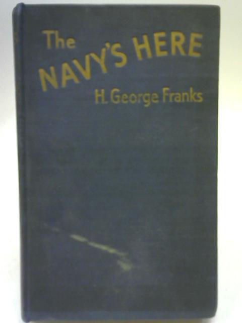 The Navy's Here. By H George Franks
