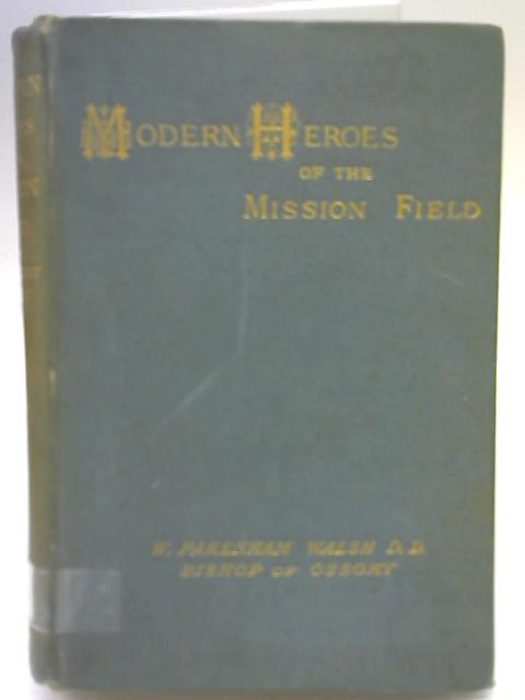 Modern Heroes of the Mission Field By W. Pakenham Walsh