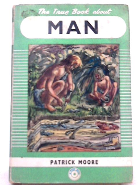 The True Book about Man By Patrick Moore