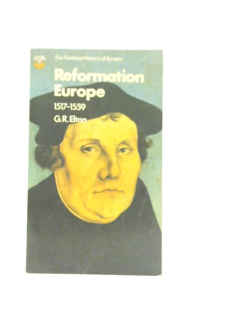 Reformation Europe, 1517-1559 By G.R. Elton
