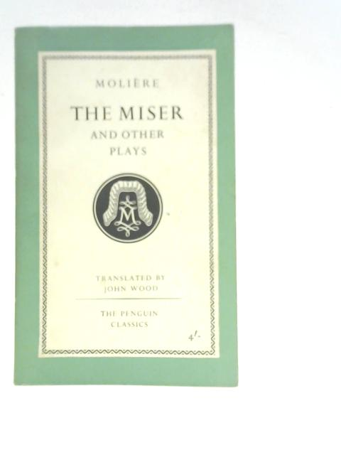 The Miser and Other Plays By Molière
