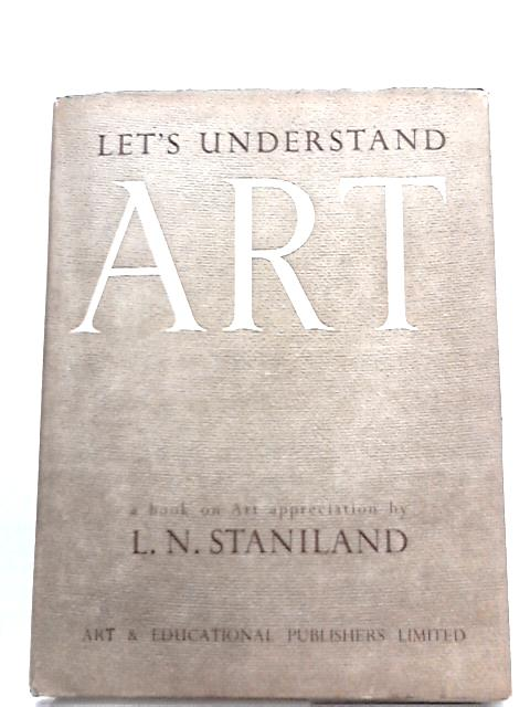 Let's Understand Art by L. N. Staniland