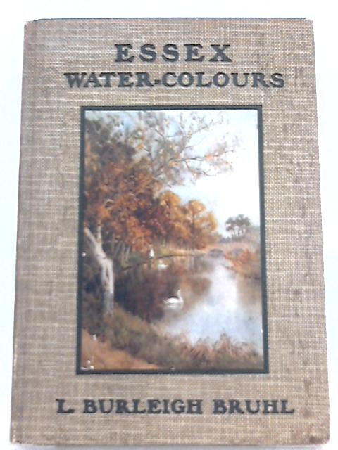 Essex Water-Colours By Louis Burleigh Bruhl