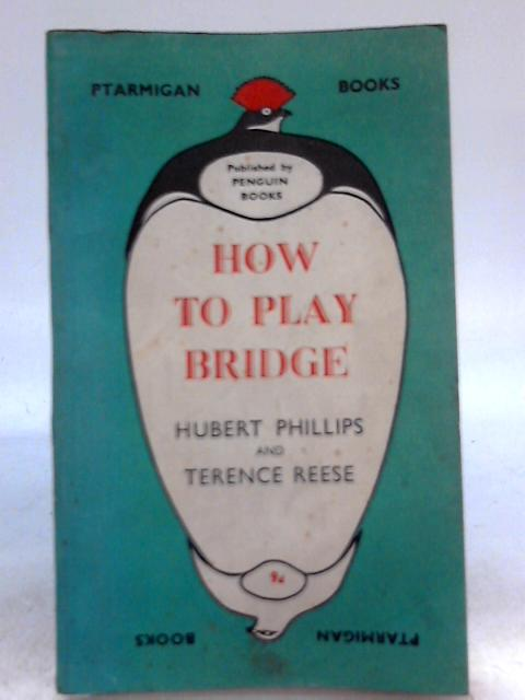 How to Play Bridge By Hubert Phillips, Terence Reese