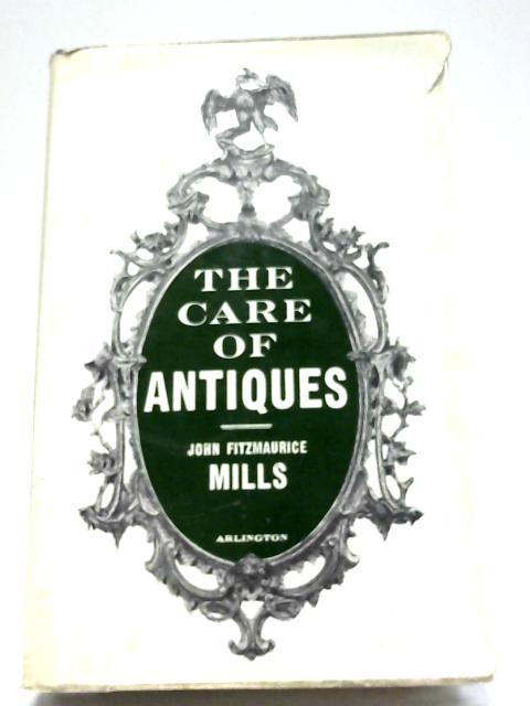 The Care of Antiques By John Fitzmaurice Mills