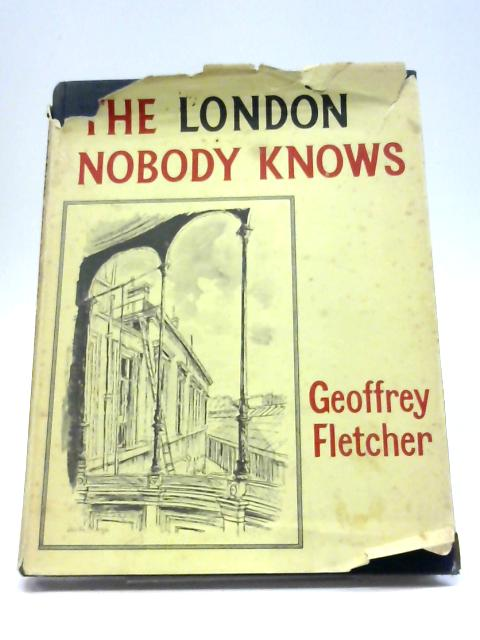 The London Nobody Knows By Geoffrey S Fletcher