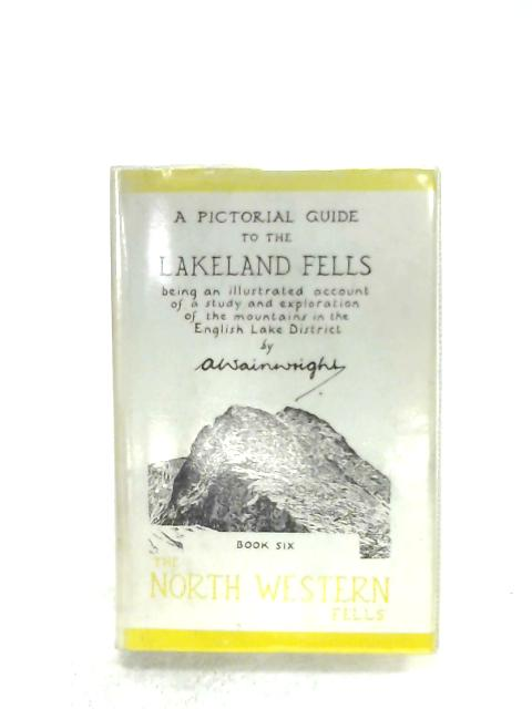 A Pictorial Guide To The Lakeland Fells: Book Six - The North Western Fells by A. Wainwright