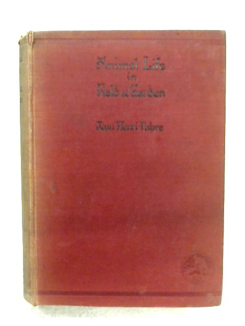 Animal Life In Field And Garden by J. H. Fabre