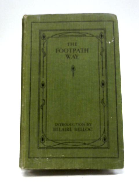 The Footpath Way; An Anthology For Walkers. by Hilaire Belloc