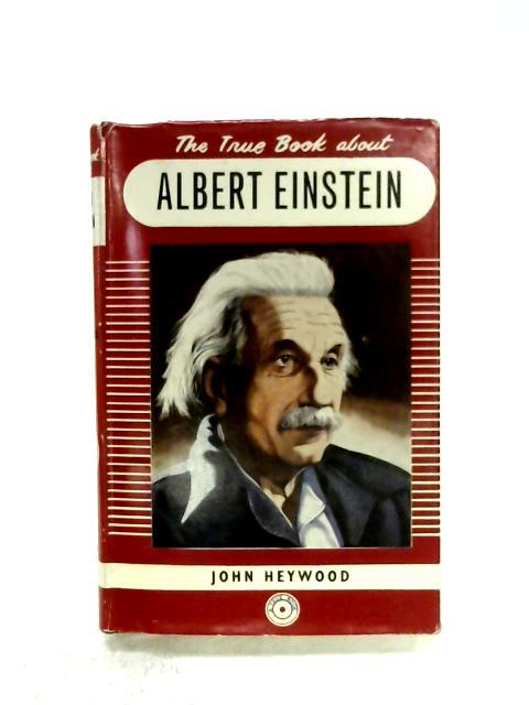 The True Book About Albert Einstein by John Heywood