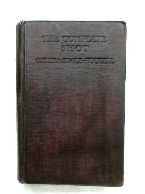 The Complete Shot by G. T. Teasdale Buckell
