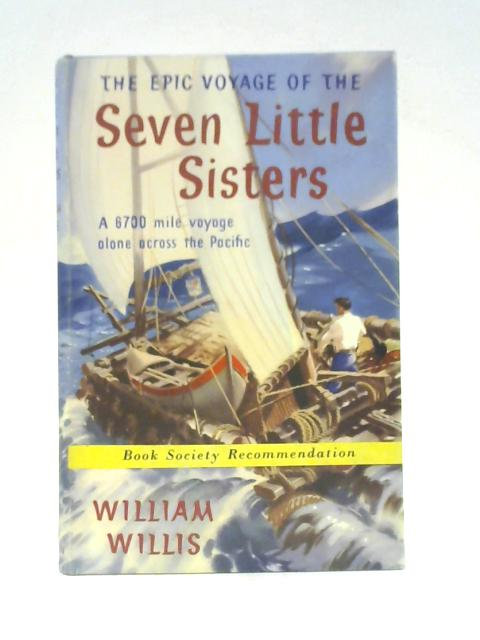"The Epic Voyage of the ""Seven Little Sisters"": A 6,700 mile Voyage Alone Across the Pacific By William Willis"